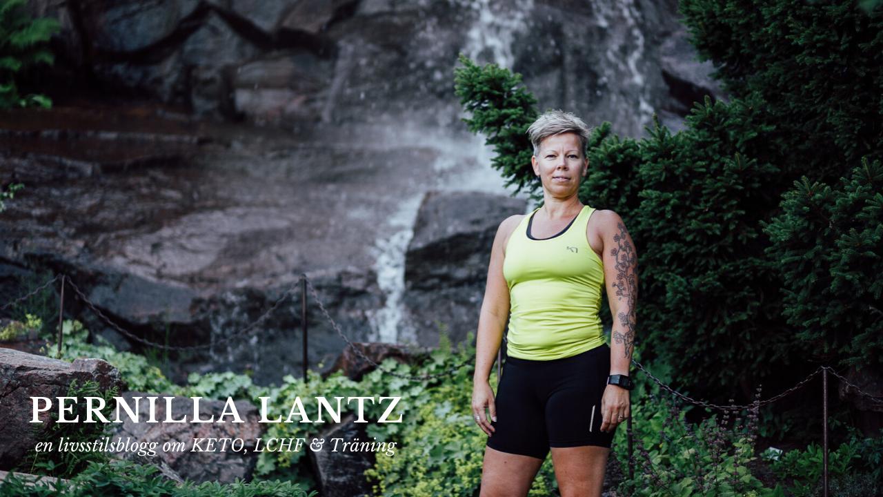 Pernilla Lantz, en livsstilsblogg om Keto, LCHF & Träning